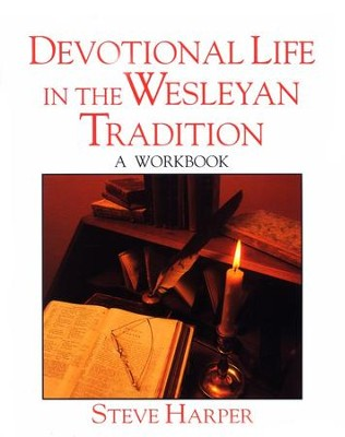 Devotional Life in the Wesleyan Tradition Workbook  -     By: Steve Harper