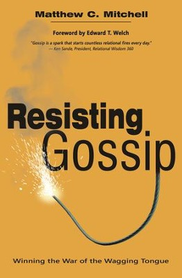Resisting Gossip: Winning the War of the Wagging Tongue  -     By: Matthew C. Mitchell