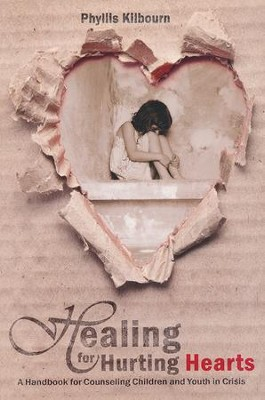 Healing for Hurting Hearts: A Handbook for Counseling Children and Youth in Crisis  -     Edited By: Phyllis Kilbourn