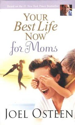 Your Best Life Now for Moms  -     By: Joel Osteen