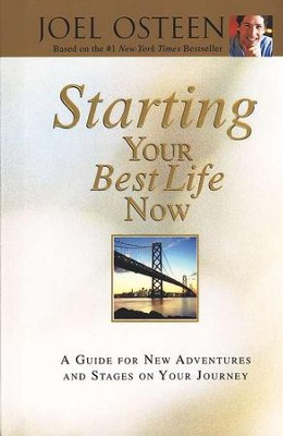 Starting Your Best Life Now: A Guide for New Adventures and Stages on Your Journey  -     By: Joel Osteen