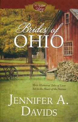 Brides of Ohio: Three Historical Tales of Love Set in the Heart of the Nation  -     By: Jennifer A. Davids