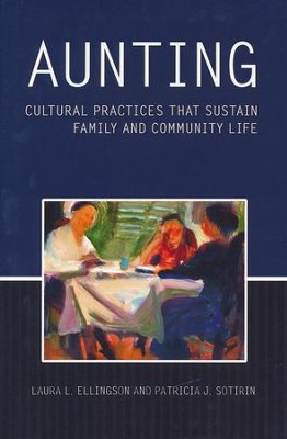 Aunting: Cultural Practices That Sustain Family and Community Life  -     By: Laura L. Ellingson, Patricia J. Sotirin