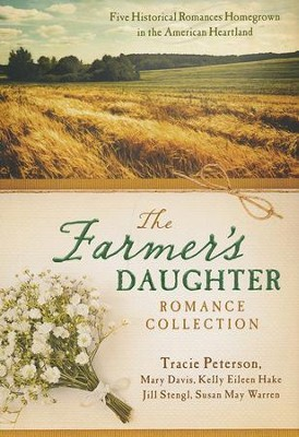 The Farmer's Daughter Romance Collection   -     By: Tracie Peterson, Mary Davis, Kelly Eileen Hake, Jill Stengl