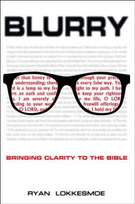 Blurry: Bringing Clarity to the Bible  -     By: Ryan Lokkesmoe