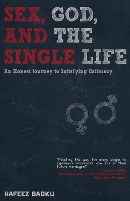 Sex, God, and the Single Life: An Honest Journey to Satisfying Intimacy  -     By: Hafeez Baoku