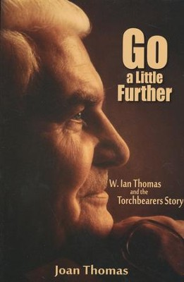 Go A Little Further: W. Ian Thomas and the Torchbearers Story  -     By: Joan Thomas