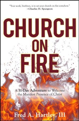 Church on Fire: A 31-Day Adventure to Welcome the Manifest Presence of Christ  -     By: Fred Hartley