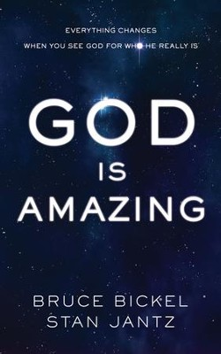 God Is Amazing: Everything Changes When You See God for Who He Really Is  -     By: Bruce Bickel, Stan Jantz