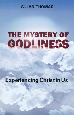 The Mystery of Godliness: Experiencing Christ in Us  -     By: W. Ian Thomas