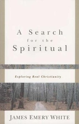 A Search for the Spiritual: Exploring Real Christianity  -     By: James Emery White