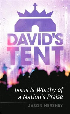 David's Tent: Jesus Is Worthy of a Nation's Praise   -     By: Jason Hershey