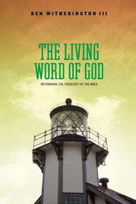 The Living Word of God: Rethinking the Theology of the Bible  -     By: Ben Witherington III