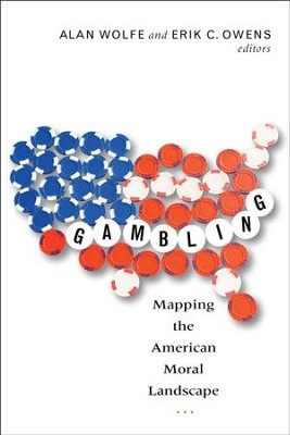 Gambling: Mapping the American Moral Landscape  -     By: Alan Wolfe, Erik C. Owens