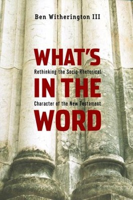 What's in the Word: Rethinking the Socio-Rhetorical Character of the New Testament  -     By: Ben Witherington III