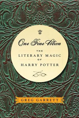 One Fine Potion: The Literary Magic of Harry Potter  -     By: Greg Garrett