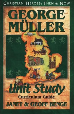 Christian Heroes: Then & Now--George M&#252ller Unit Study Curriculum Guide  -     By: Janet Benge, Geoff Benge