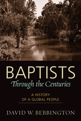 Baptists through the Centuries: A History of a Global People  -     By: David W. Bebbington