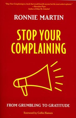 Stop Your Complaining: From Grumbling to Gratitude  -     By: Ronnie Martin