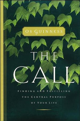 The Call: Finding and Fulfilling the Central Purpose of Your Life - eBook  -     By: Os Guinness