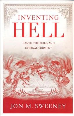 Inventing Hell: Dante, The Bible And Eternal Torment  -     By: Jon Sweeney