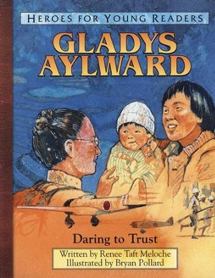 Gladys Aylward: Daring to Trust, Hardcover    -     By: Renee Taft Meloche