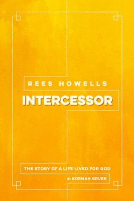Rees Howells, Intercessor: The Story of a Life Lived  for God  -     By: Norman Grubb