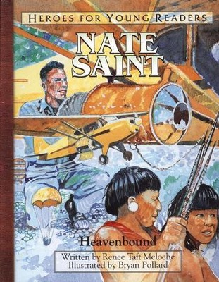 Heroes for Young Readers: Nate Saint, Heavenbound   -     By: Renee Taft Meloche