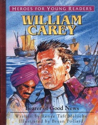 William Carey: Bearer of Good News   -     By: Renee Taft Meloche