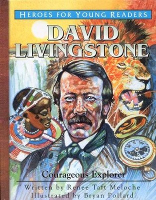 Heroes for Young Readers: David Livingstone, Courageous Explorer   -     By: Renee Taft Meloche