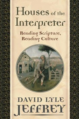 Houses of the Interpreter: Reading Scripture, Reading Culture  -     By: David Lyle Jeffrey