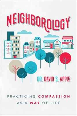 Neighborology: Practicing Compassion as a Way of Life  -     By: Dr. David Apple
