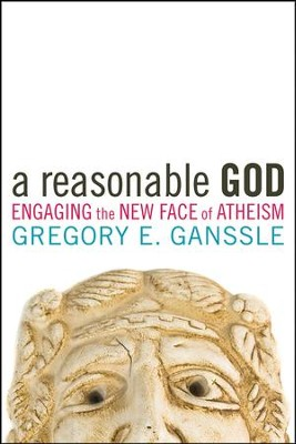 A Reasonable God: Engaging the New Face of Atheism  -     By: Gregory E. Ganssle