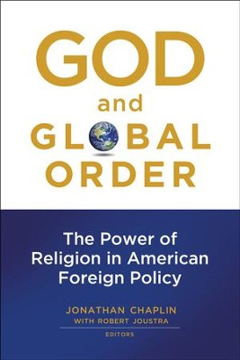 God and Global Order: The Power of Religion in American Foreign Policy  -     Edited By: Jonathan Chaplin, Robert Joustra     By: Edited by Jonathan Chaplin & Robert Joustra