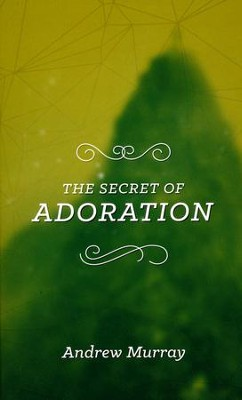 The Secret of Adoration  -     By: Andrew Murray