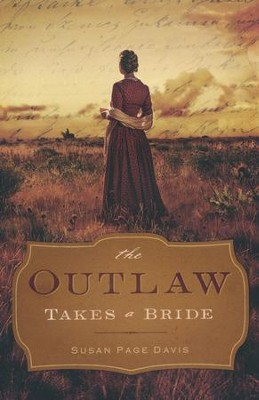 The Outlaw Takes a Bride  -     By: Susan Page Davis