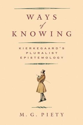 Ways of Knowing: Kierkegaard's Pluralist Epistemology  -     By: M.G. Piety