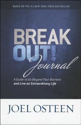 Break Out! Journal: A Guide To Go Beyond Your Barriers And Live An Extraordinary Life  -     By: Joel Osteen
