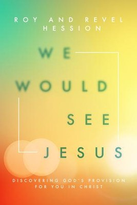 We Would See Jesus: Discovering God's Provision for You in Christ  -     By: Roy Hession, Revel Hession