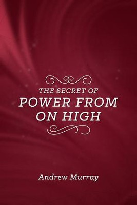 The Secret of Power from on High  -     By: Andrew Murray