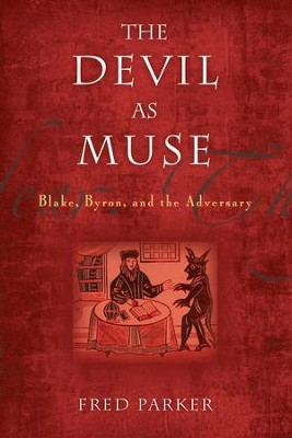 The Devil as Muse: Blake, Byron, and the Adversary  -     By: Fred Parker