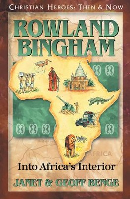 Christian Heroes: Then & Now--Rowland Bingham, Into Africa's Interior  -     By: Janet Benge, Geoff Benge