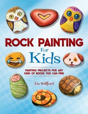 Rock Painting for Kids  -     By: Lin Wellford