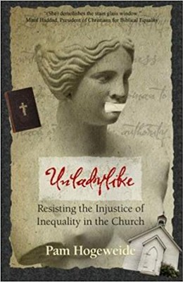 Unladylike: Resisting the Injustice of Inequality in the Church  -     By: Pam Hogeweide