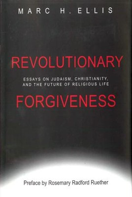 revolutionary forgiveness essays on judaism christianity and  revolutionary forgiveness essays on judaism christianity and the future of religious life