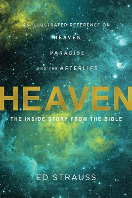 Heaven: The Inside Story from the Bible: An Illustrated Reference on Heaven, Paradise, and the Afterlife  -     By: Ed Strauss