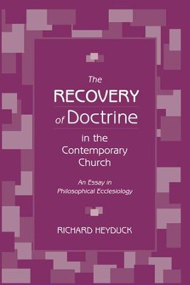 The Recovery of Doctrine in the Contemporary Church: An Essay in Philosophical Ecclesiology  -     By: Richard Heyduck