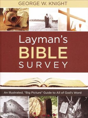 Layman's Bible Survey: An Illustrated, Big Picture Guide to All of God's Word  -     By: George Knight