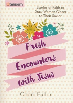 Fresh Encounters with Jesus  -     By: Cheri H. Fuller