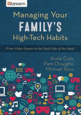 Managing Your Family's High-Tech Habits  -     By: Dr. Arnie Cole, Pamela Ovwigho